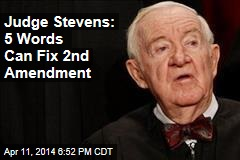 Judge Stevens: 5 Words Can Fix 2nd Amendment