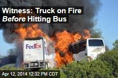 Witness: Truck on Fire Before Hitting Bus
