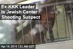 Ex-KKK Leader Is Jewish Center Shooting Suspect