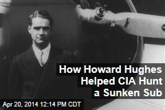 How Howard Hughes Helped CIA Hunt a Sunken Sub