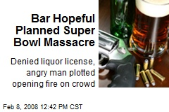 Bar Hopeful Planned Super Bowl Massacre