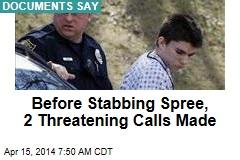 Documents: Before Stabbing Spree, 2 Threatening Calls