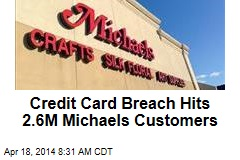 Credit Card Breach Hits 2.6M Michaels Customers