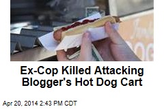 Ex-Cop Killed Attacking Blogger's Hot Dog Cart