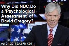 Why Did NBC Do a 'Psychological Assessment' of David Gregory?