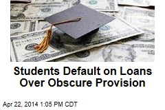 Students Default on Loans Over Obscure Provision