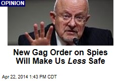 New Gag Order on Spies Will Make Us Less Safe