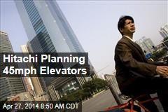 Hitachi Planning 45mph Elevators