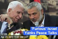 'Furious' Israel Yanks Peace Talks
