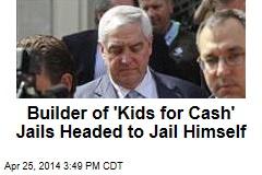 Builder of 'Kids for Cash' Jails Headed to Jail Himself