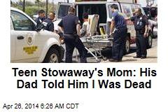 Teen Stowaway's Mom: His Dad Told Him I Was Dead