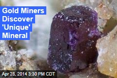 Gold Miners Discover 'Unique' Mineral