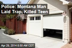 Police: Montana Man Laid Trap, Killed Teen