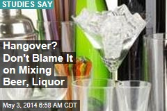 Hangover? Don't Blame It on Mixing Beer, Liquor