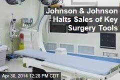 Johnson & Johnson Halts Sales of Key Surgery Tools