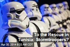 To the Rescue in Tunisia: Stormtroopers?