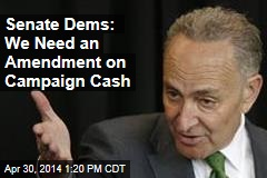 Senate Dems: We Need an Amendment on Campaign Cash