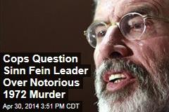 Cops Question Sinn Fein Leader Over Notorious 1972 Murder