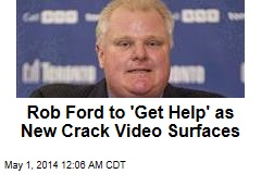 Rob Ford to 'Get Help' as New Crack Video Surfaces