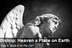 Bishop: Heaven a Place on Earth