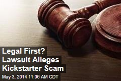 Legal First? Lawsuit Alleges Kickstarter Scam