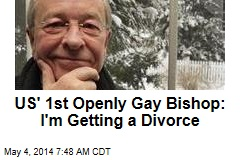 US' 1st Openly Gay Bishop: I'm Getting a Divorce