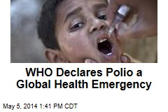 WHO Declares Polio a Global Health Emergency