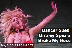 Dancer Sues: Britney Spears Broke My Nose