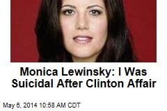 Monica Lewinsky: I Was Suicidal After Clinton Affair