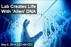 Lab Creates Life With 'Alien' DNA
