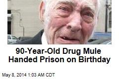 90-Year-Old Drug Mule Handed Prison on Birthday