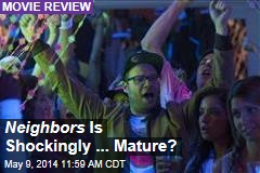 Neighbors Is Shockingly ... Mature?
