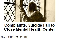Complaints, Suicide Fail to Close Mental Health Center