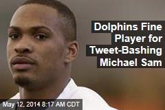 Dolphins Fine Player for Tweet-Bashing Michael Sam