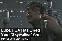 Luke, FDA Has OKed Your 'Skywalker' Arm
