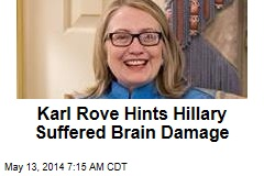Karl Rove Hints Hillary Suffered Brain Damage