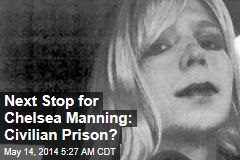 Next Stop for Chelsea Manning: Civilian Prison?
