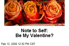 Note to Self: Be My Valentine?