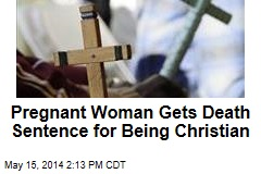 Pregnant Woman Gets Death Sentence for Being Christian