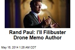 Rand Paul: I'll Filibuster Drone Memo Author