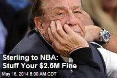 Sterling to NBA: Stuff Your $2.5M Fine