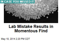 Lab Mistake Results in Momentous Find