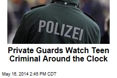 Private Guards Watch Teen Criminal Around the Clock