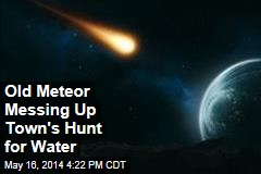 Old Meteor Messing Up Town's Hunt for Water