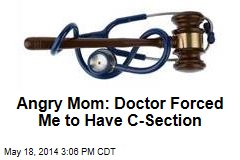Angry Mom: Doctor Forced Me to Have C-Section