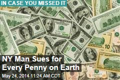 NY Man Sues for Every Penny on Earth