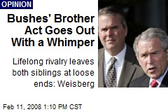 Bushes' Brother Act Goes Out With a Whimper