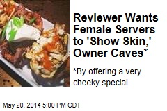 Reviewer Wants Female Servers to 'Show Skin,' Owner Caves*