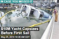 $10M Yacht Capsizes Before First Sail