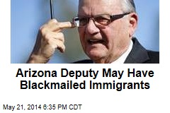 Arizona Deputy May Have Blackmailed Immigrants